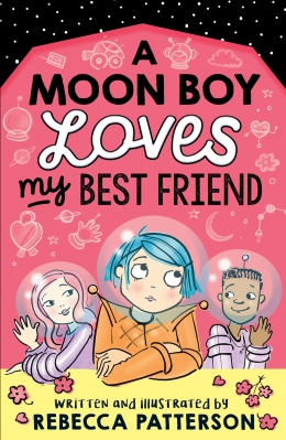 Win a copy of A Moon Boy Loves My Best Friend by Rebecca Patterson