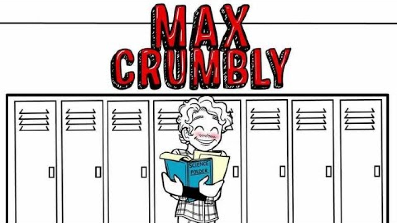 The Misadventures of Max Crumbly!